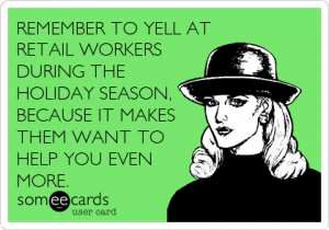 yell at retail workers to help them